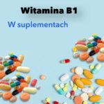 Witamina B1 w suplementach