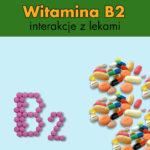 Witamina B2 interakcje