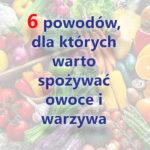 Dlaczego jeść warzywa i owoce