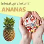 Ananas- interakcje