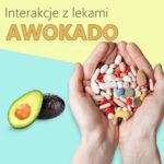Awokado- interakcje