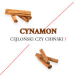 Cynamon cejloński czy chiński