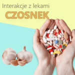 Czosnek- interakcje