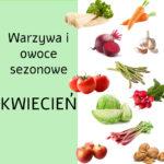 Warzywa i owoce sezonowe w kwietniu