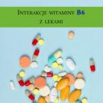 Witamina B6 interakcje z lekami