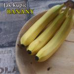 Jak kupić banany