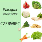 Warzywa sezonowe dostępne w czerwcu
